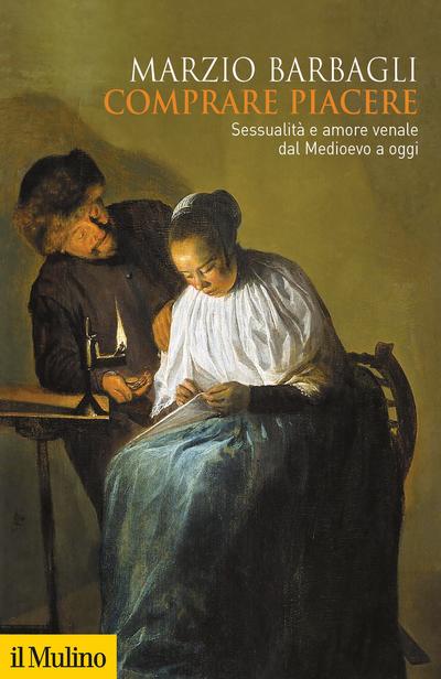 Comprare piacere. Sessualità e amore venale dal medioevo a oggi
