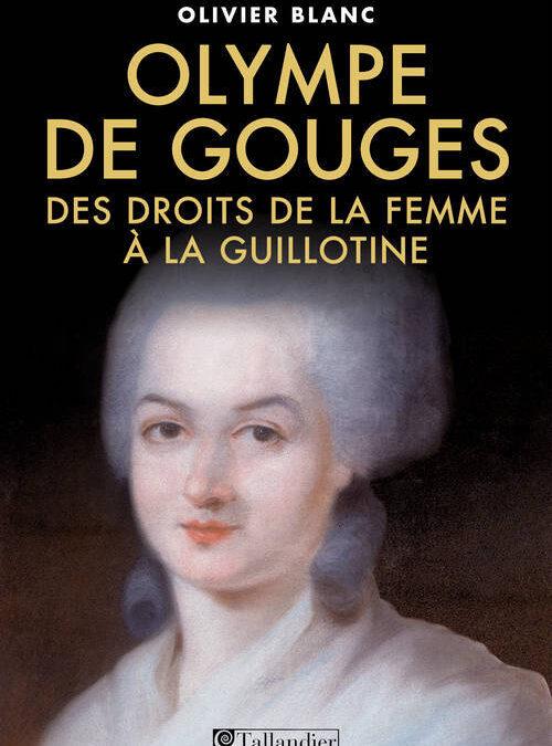 Olympe de Gouges. Des droits de la femme à la guillotine