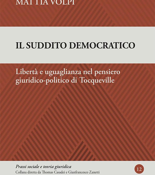 Il suddito democratico. Libertà e uguaglianza nel pensiero giuridico-politico di Tocqueville
