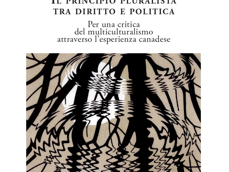 Il principio pluralista tra diritto e politica. Per una critica del multiculturalismo attraverso l'esperienza canadese